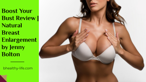 Boost Your Bust Review | How to Increase Breast Size Naturally