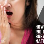 How to get rid of bad breath naturally and fast